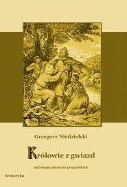 Okładka książki Królowie z gwiazd. Mitologia plemion prapolskich