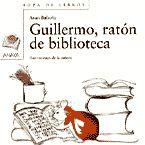 Títol: Guillermo, ratón de biblioteca. Autora: Asun Balzola. Editorial: Anaya. Edat recomanada: a partir de 3 anys.
