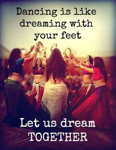 Dancing is like dreaming with your feet Let us dream TOGETHER WILD WOMAN SISTERHOOD