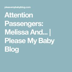 Attention Passengers: Melissa And... | Please My Baby Blog