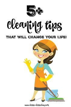 5+Cleaning tips that will change your life, and change your attitude towards cleaning!