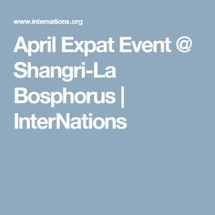 April Expat Event @ Shangri-La Bosphorus | InterNations