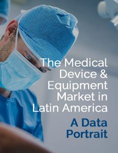 Landing: The Medical Device & Equipment Market in Latin America: A Data Portrait