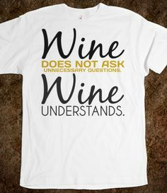 Wine does not ask unnecessary questions Wine understands tee tshirt t shirt