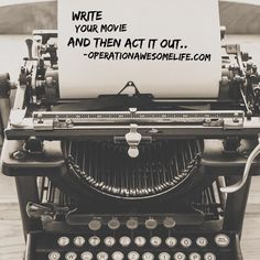 Write your movie and then act it out..