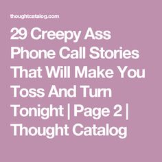 29 Creepy Ass Phone Call Stories That Will Make You Toss And Turn Tonight | Page 2 | Thought Catalog