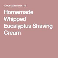Homemade Whipped Eucalyptus Shaving Cream