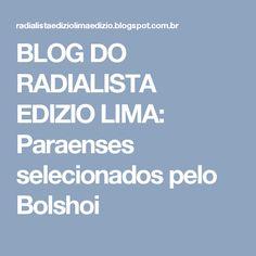 BLOG DO  RADIALISTA  EDIZIO LIMA: Paraenses selecionados pelo Bolshoi