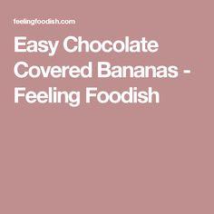 Easy Chocolate Covered Bananas - Feeling Foodish