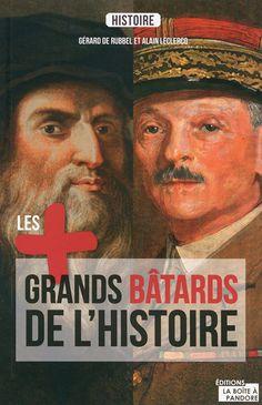 Les plus grands bâtards de l'Histoire • Gérard de Rubbel & Alain Leclercq | https://www.amazon.fr/Les-plus-grands-batards-lHistoire/dp/2875570684