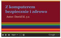 """Dzisiaj skończyłem prezentację pod tytułem """"Z komputerem bezpiecznie i zdrowo"""", za jej pomocą  będę uczył  pierwszaków na Targach 2.0  jak korzystać z komputera."""