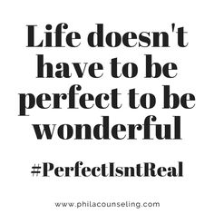 Life doesn't have to be perfect to be wonderful. #PerfectIsntReal