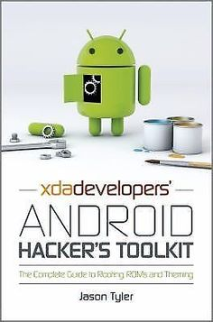 XDA Developers' Android Hacker's Toolkit : The Complete Guide to Rooting, ROMs a