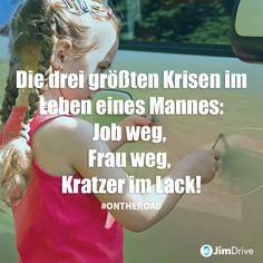 JimDrive Auto / Car Zitat / Quote: Die drei größten Krisen im Leben eines Mannes: Job weg, Frau weg, Kratzer im Lack! On The Road ontheroad Motorrad