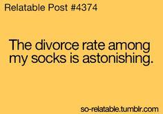 The divorce rate among my socks is astonishing.