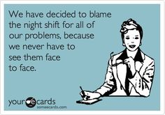 Ironically when I worked nights that what our dayshifters did!!!