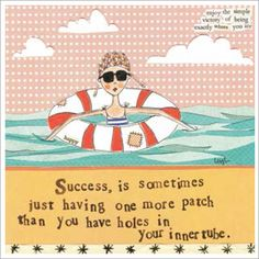 Success is sometimes just having one more patch than you have holes in your inner tube.   {Curly Girl Designs}