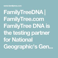 FamilyTreeDNA | FamilyTree.com FamilyTree DNA is the testing partner for National Geographic's Genographic project. People who have already have their Genographic project results can transfer that data over to FamilyTree DNA. It is also possible to purchase a FamilyTree DNA test kit without taking part in the National Geographic project.  #DNA #FamilyTreeDNA