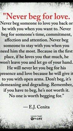 Never beg for his love or attention. If he doesn't give it freely, he's not worth it. Never beg for his love or attention. If he doesn't give it freely, he's not worth it. love quotes quotes love quotes and sayings love pic daily love quotes Wisdom Quotes, True Quotes, Great Quotes, Words Quotes, Quotes To Live By, Sayings, Quotes Quotes, Drama Quotes, Quotes Girls