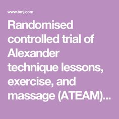 Randomised controlled trial of Alexander technique lessons, exercise, and massage (ATEAM) for chronic and recurrent back pain | The BMJ