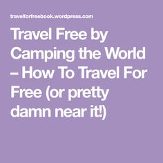 Travel Free by Camping the World – How To Travel For Free (or pretty damn near it!)
