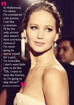 Jennifer Lawrence is amazing! She is the perfect role model! Funny thing is, she is not heavy at all!
