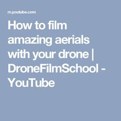 How to film amazing aerials with your drone   DroneFilmSchool - YouTube