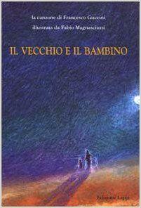 Amazon.it: Il vecchio e il bambino - Francesco Guccini, F. Magnasciutti - Libri