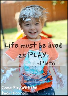 """Life must be lived as PLAY!"" - Plato"