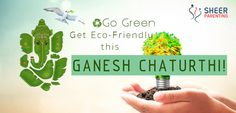 Go Green – Get Eco-Friendly This Ganesh Chaturthi! This year,let the auspicious occasion of Ganesh Chaturthi be the time to adapt to a real spirit of nature and make it a lifestyle for the rest of your life.