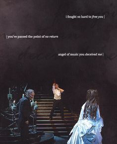 """""""I fought so hard to free you"""" """"You've past the point of no return"""" """"Angel of Music, you deceived me..."""""""