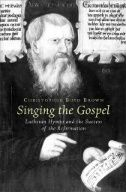 Singing the Gospel: Lutheran Hymns and the Success of the Reformation (Harvard Historical Studies)/ Christopher Boyd Brown- Main Library BRO Main Library, Book Jacket, Reading Resources, Lutheran, Reformation, New Books, Worship, Einstein, Singing