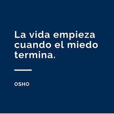 La vida empieza cuando el miedo termina. www.osho.es