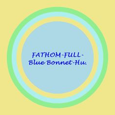 Kat's Switchphrase for April 9, 2015  FATHOM-FULL-Blue Bonnet-Hu. (Grasp on multiple levels, expand capacity to return effortlessly to wellness, see your life from a higher viewpoint, feel the world with love, and fill the world with love.)  I am presenting this inside a Light Gold Background Fountain Energy Circle
