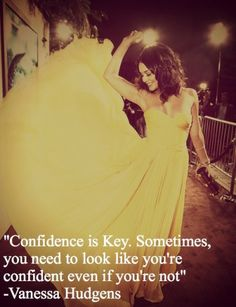 Confidence is key. Sometimes, you need to look like you're confident even when... | Vanessa Hudgens Picture Quotes | Quoteswave