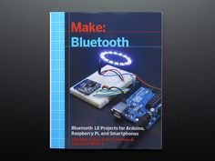 NEW PRODUCT - Make: Bluetooth LE Projects for Arduino, RasPi, and Smartphones