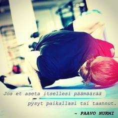 """""""Jos et aseta itsellesi päämäärää, pysyt paikallasi tai taannut."""" – Paavo Nurmi"""