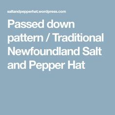 Passed down pattern / Traditional Newfoundland Salt and Pepper Hat