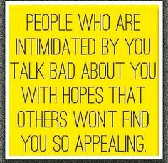 People who talk bad about you are intimidated Insecure weak mean narcissistic