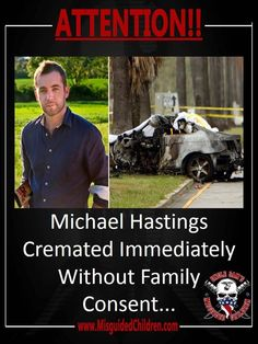 Michael Hastings obvious murder & the cover-up. THEY ARE GOING TO GET AWAY WITH IT!