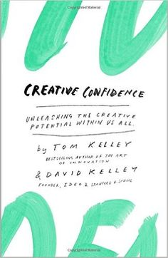 Creative Confidence: Unleashing the Creative Potential Within Us All: Tom Kelley, David Kelley: 9780385349369: Amazon.com: Books