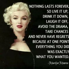 Nothing lasts forever...~ Marilyn Monroe