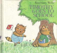 Timothy Goes to School, by Rosemary Wells