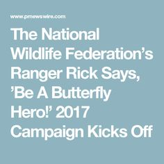 The National Wildlife Federation's Ranger Rick Says, 'Be A Butterfly Hero!' 2017 Campaign Kicks Off