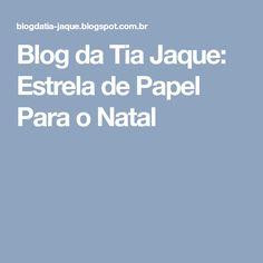 Blog da Tia Jaque: Estrela de Papel Para o Natal