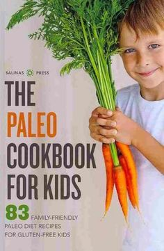 The Paleo Cookbook for Kids: 83 Family-Friendly Paleo Diet Recipes for Gluten Free Kids