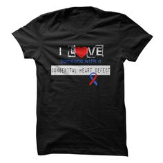 I LOVE SOMEONE WITH A CONGENITAL HEART DEFECT T-SHIRT. www.sunfrogshirts.com/LifeStyle/Congenital-Heart-Defect-Awareness-Tee-5pkk.html?3298 $19