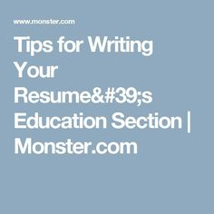 resume tips for writing your resumes education section monstercom