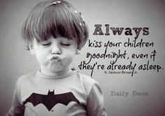 Always kiss your children goodnight ...