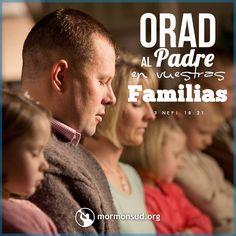 Orad al Padre en vuestras familias, siempre en mi nombre, para que sean bendecidos vuestras esposas y vuestros hijos.  3 Nefi 18:21  Visita mormonsud.org
